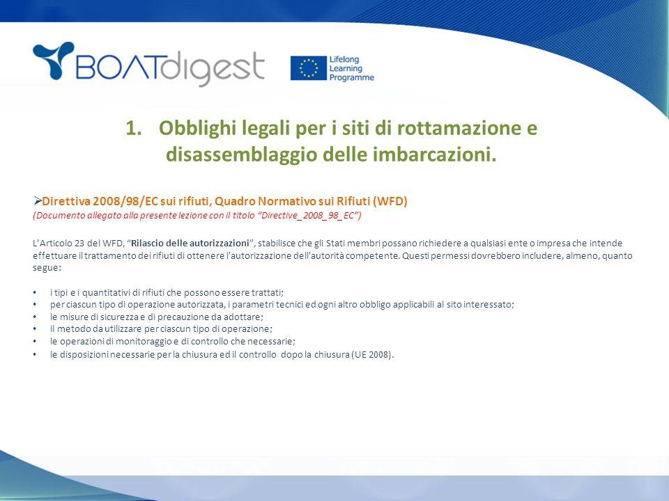 Inoltre, il prezzo medio di demolizione di una barca a vela è stato valutato in 100-150 EUR/m di lunghezza dell'imbarcazione, mentre, il prezzo medio di demolizione di un'imbarcazione a motore è stato valutato in 200-1.000 EUR/m di lunghezza.