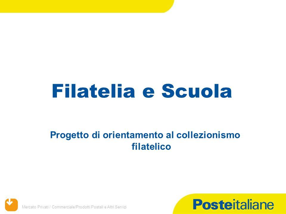 Mercato Privati / Commerciale/Prodotti Postali e Altri Servizi Progetto di orientamento al collezionismo filatelico Filatelia e Scuola