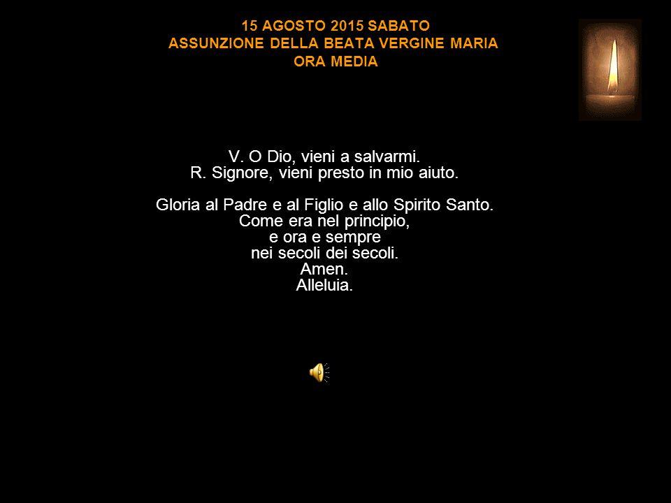 15 AGOSTO 2015 SABATO ASSUNZIONE DELLA BEATA VERGINE MARIA ORA MEDIA V.