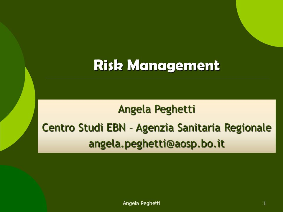 Angela Peghetti1 Risk Management Angela Peghetti Centro Studi EBN – Agenzia Sanitaria Regionale angela.peghetti@aosp.bo.it