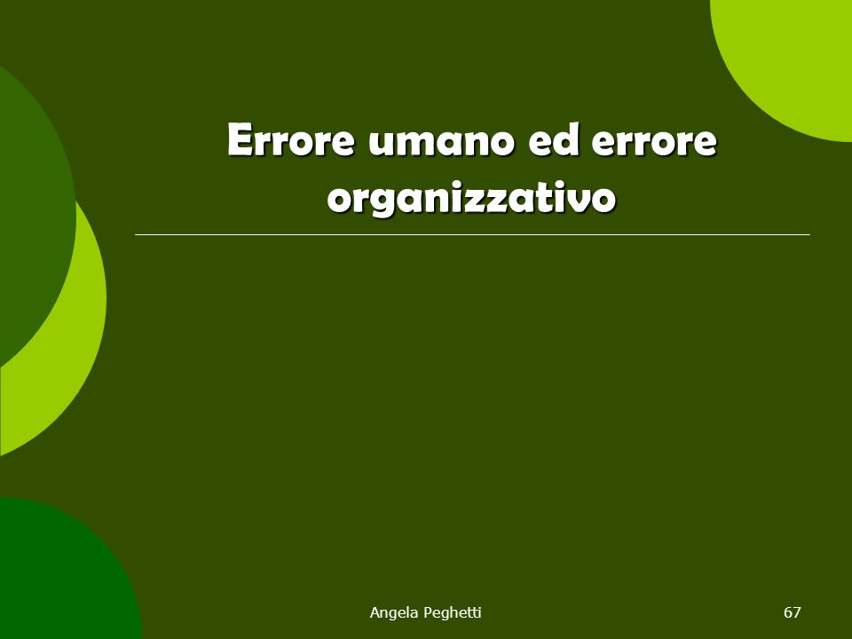Angela Peghetti67 Errore umano ed errore organizzativo