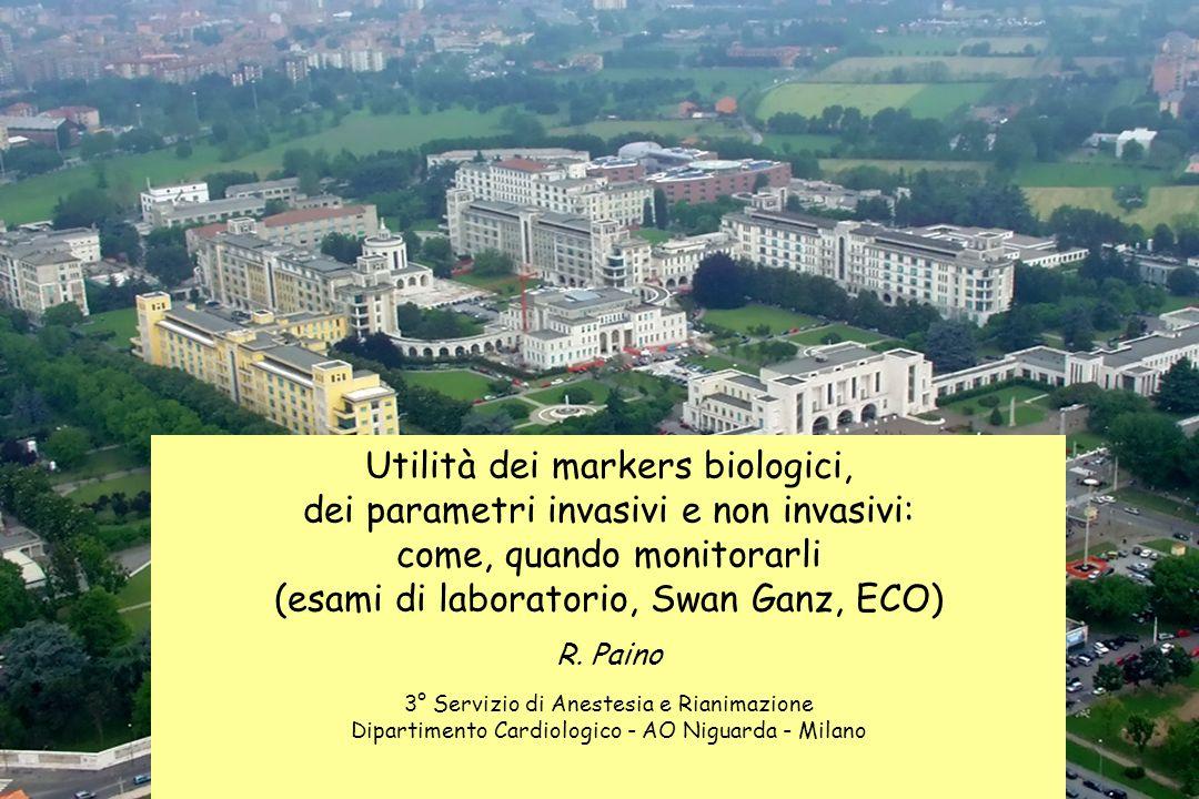 Utilità dei markers biologici, dei parametri invasivi e non invasivi: come, quando monitorarli (esami di laboratorio, Swan Ganz, ECO) R. Paino 3° Serv