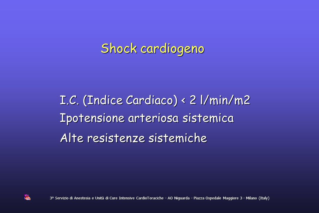 Shock cardiogeno 3° Servizio di Anestesia e Unità di Cure Intensive CardioToraciche - AO Niguarda - Piazza Ospedale Maggiore 3 - Milano (Italy) I.C. (