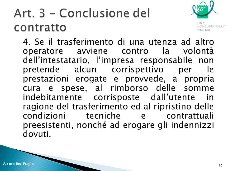 4. Se il trasferimento di una utenza ad altro operatore avviene contro la volontà dell'intestatario, l'impresa responsabile non pretende alcun corrisp