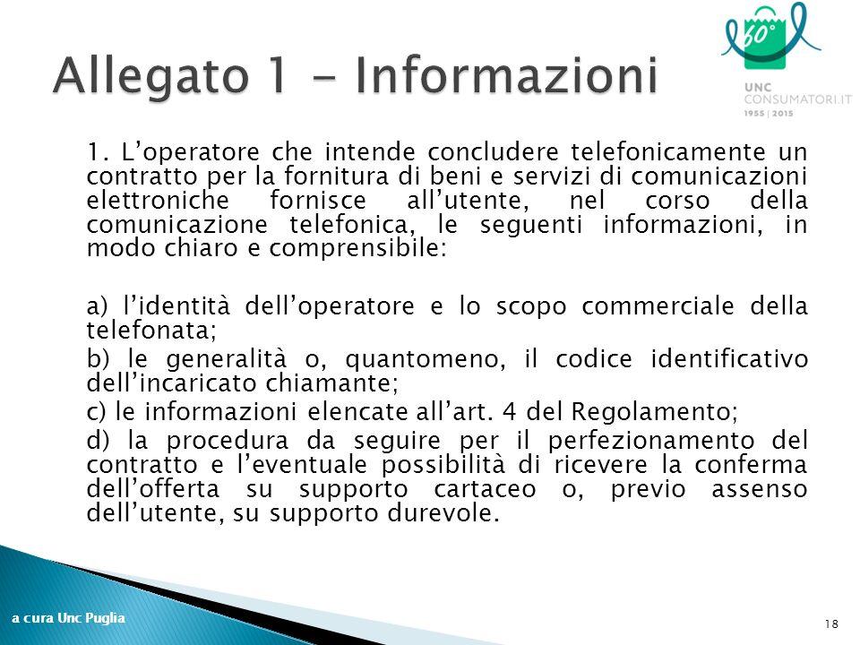 1. L'operatore che intende concludere telefonicamente un contratto per la fornitura di beni e servizi di comunicazioni elettroniche fornisce all'utent