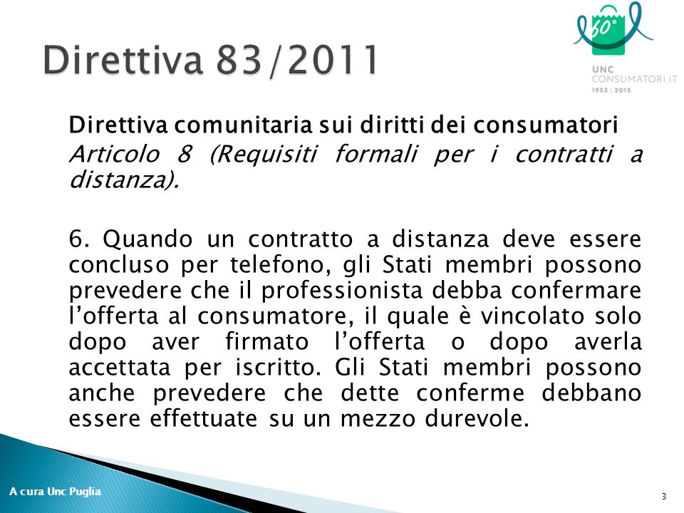 Direttiva comunitaria sui diritti dei consumatori Articolo 8 (Requisiti formali per i contratti a distanza).