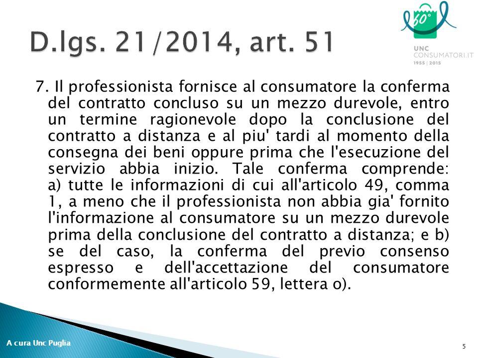 7. Il professionista fornisce al consumatore la conferma del contratto concluso su un mezzo durevole, entro un termine ragionevole dopo la conclusione