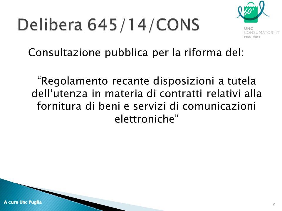 Consultazione pubblica per la riforma del: Regolamento recante disposizioni a tutela dell'utenza in materia di contratti relativi alla fornitura di beni e servizi di comunicazioni elettroniche 7 A cura Unc Puglia