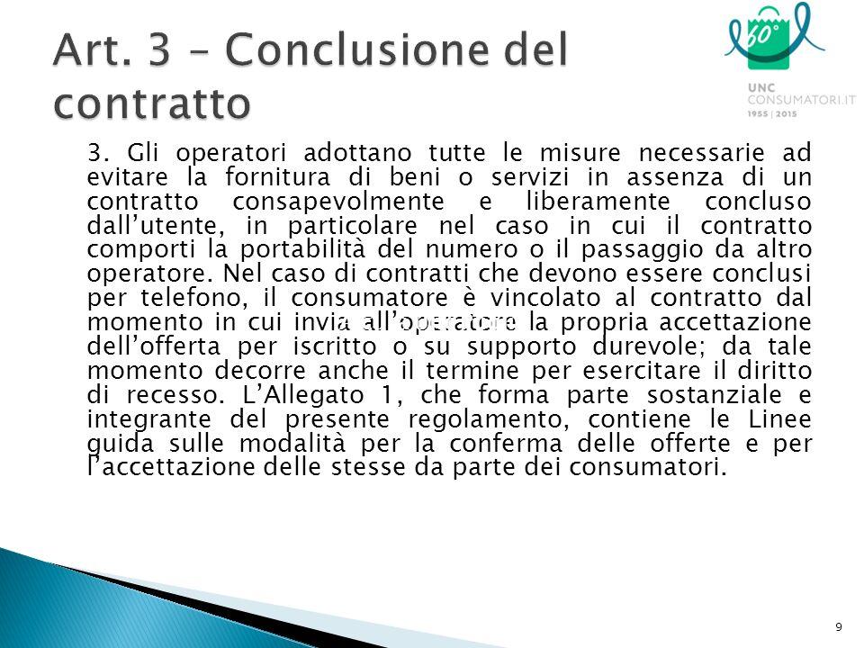 3. Gli operatori adottano tutte le misure necessarie ad evitare la fornitura di beni o servizi in assenza di un contratto consapevolmente e liberament