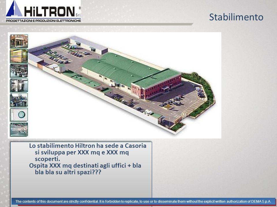 Stabilimento Lo stabilimento Hiltron ha sede a Casoria si sviluppa per XXX mq e XXX mq scoperti. Ospita XXX mq destinati agli uffici + bla bla bla su