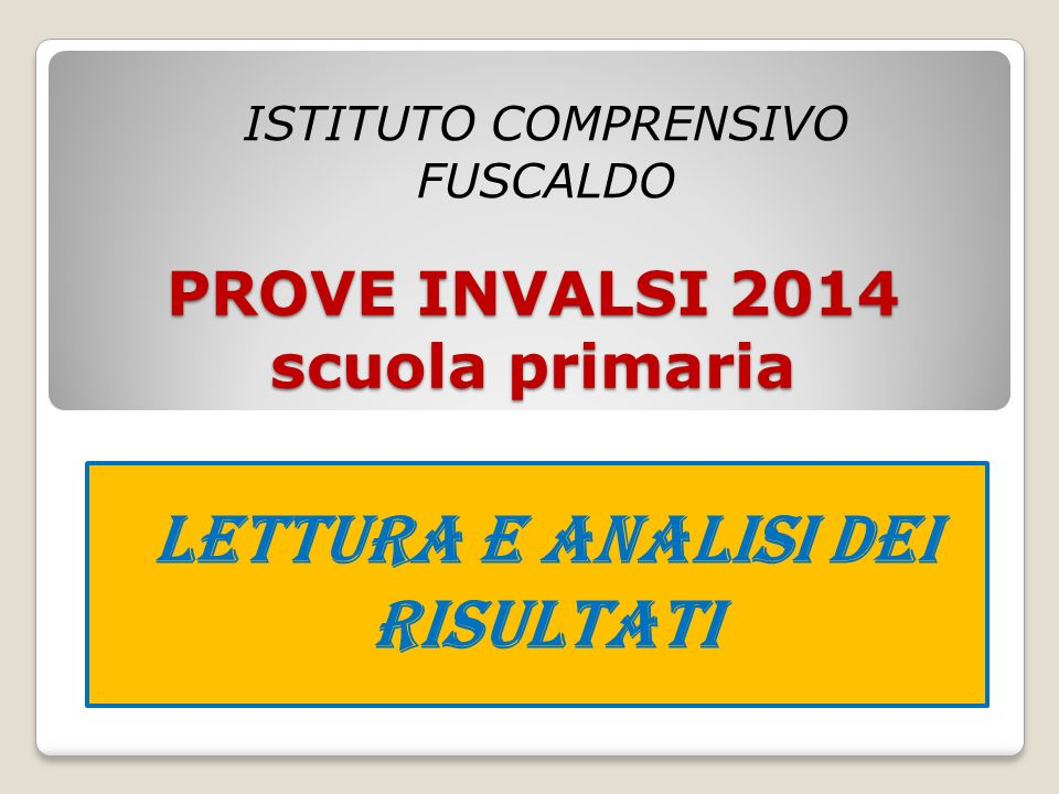 PROVE INVALSI 2014 scuola primaria Lettura e analisi dei risultati ISTITUTO COMPRENSIVO FUSCALDO