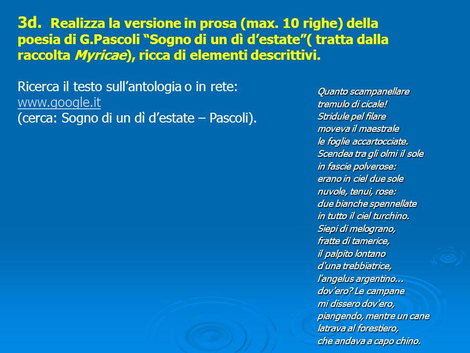 """3d. Realizza la versione in prosa (max. 10 righe) della poesia di G.Pascoli """"Sogno di un dì d'estate""""( tratta dalla raccolta Myricae), ricca di elemen"""