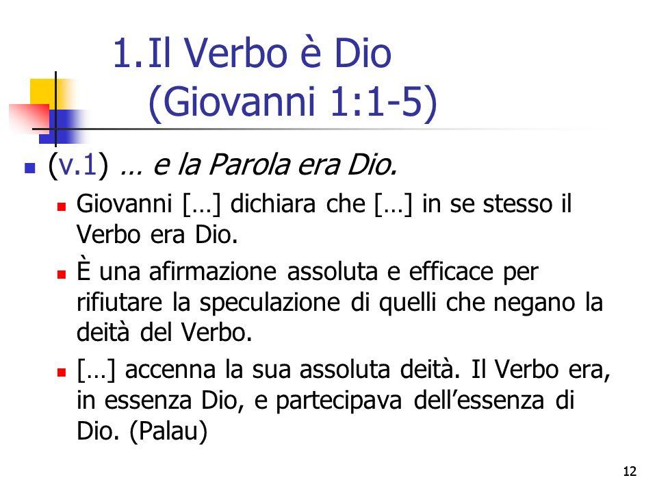 12 (v.1) … e la Parola era Dio. Giovanni […] dichiara che […] in se stesso il Verbo era Dio.