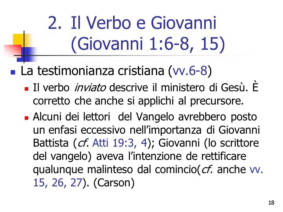 18 La testimonianza cristiana (vv.6-8) Il verbo inviato descrive il ministero di Gesù.