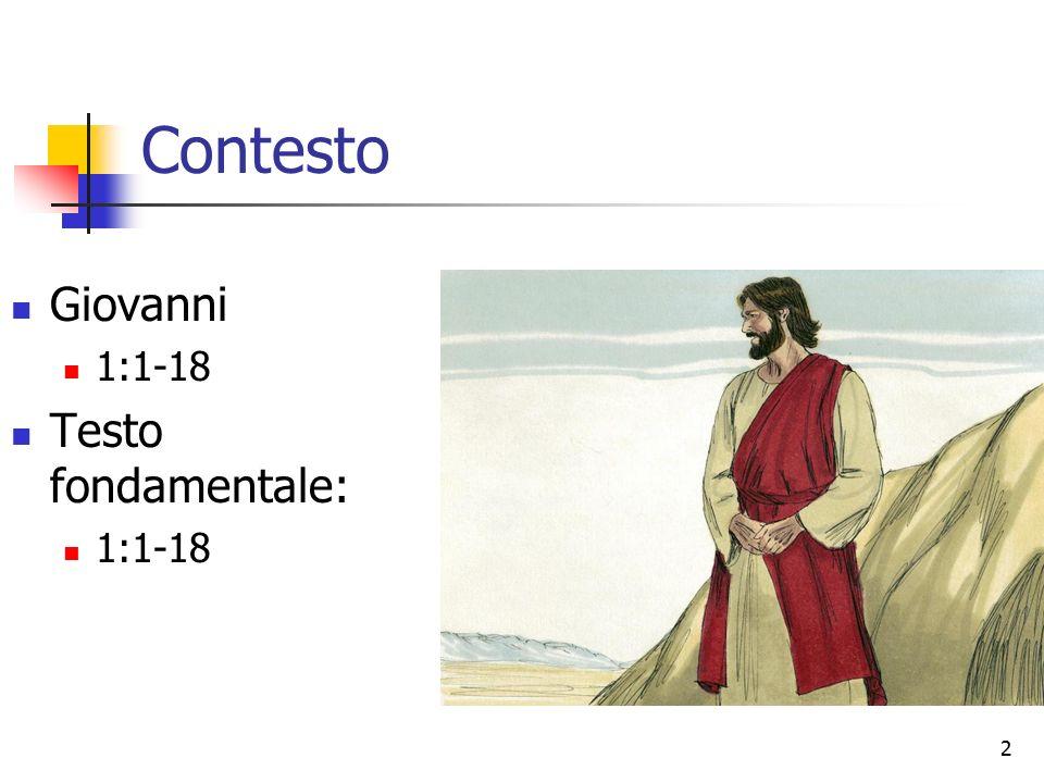 2 Contesto Giovanni 1:1-18 Testo fondamentale: 1:1-18