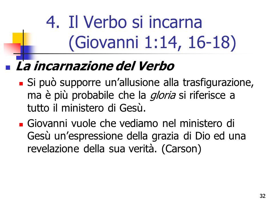 La incarnazione del Verbo Si può supporre un'allusione alla trasfigurazione, ma è più probabile che la gloria si riferisce a tutto il ministero di Gesù.