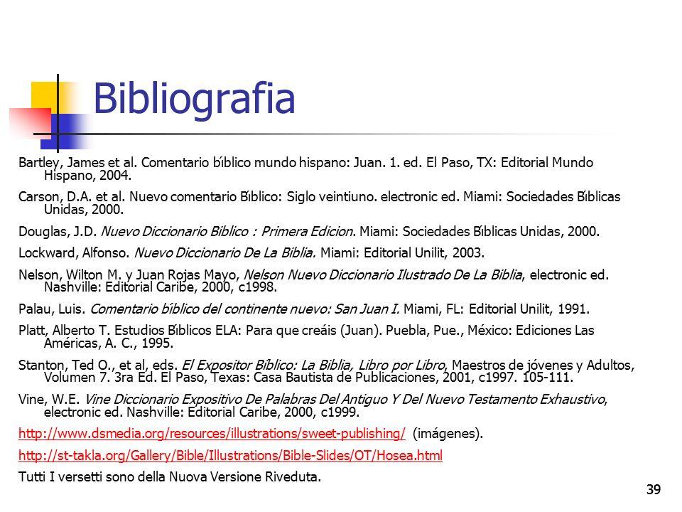 39 Bibliografia Bartley, James et al.Comentario bı́blico mundo hispano: Juan.