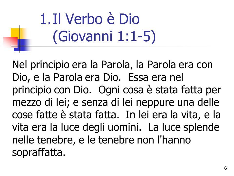 66 Nel principio era la Parola, la Parola era con Dio, e la Parola era Dio.