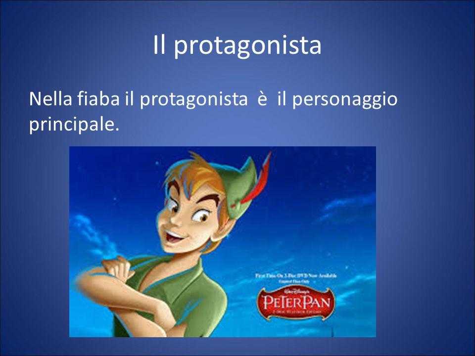 Il protagonista Nella fiaba il protagonista è il personaggio principale.