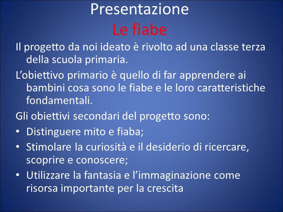 Presentazione Le fiabe Il progetto da noi ideato è rivolto ad una classe terza della scuola primaria. L'obiettivo primario è quello di far apprendere