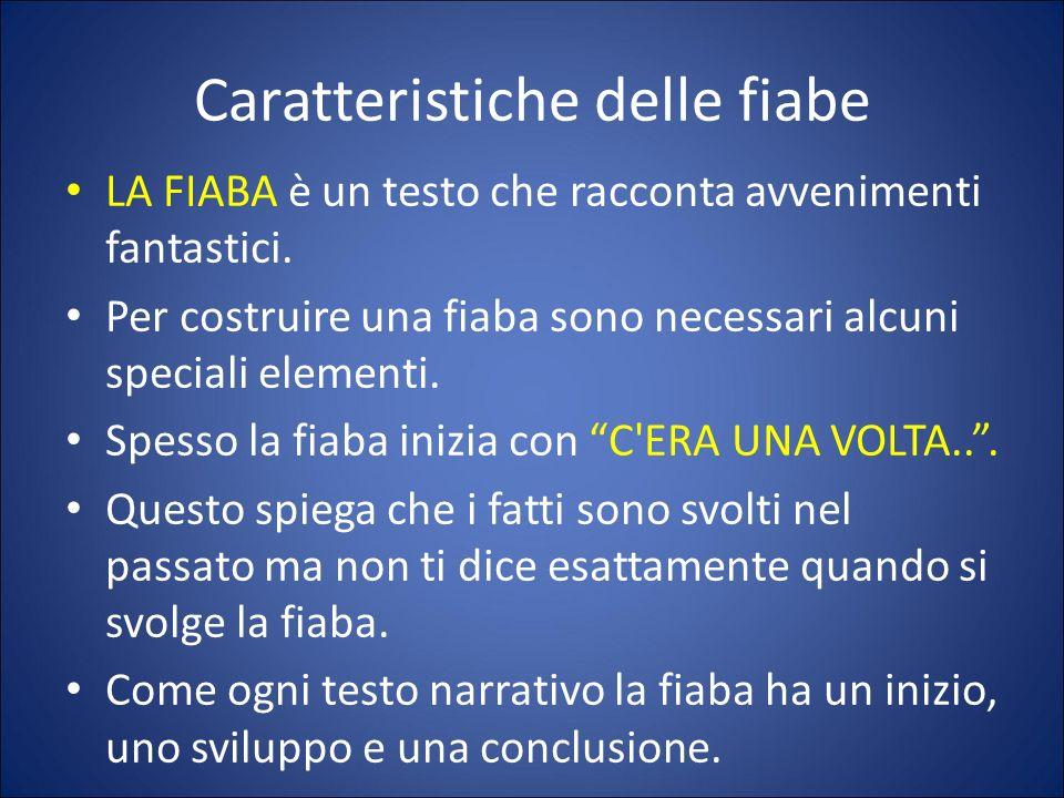 Caratteristiche delle fiabe LA FIABA è un testo che racconta avvenimenti fantastici. Per costruire una fiaba sono necessari alcuni speciali elementi.