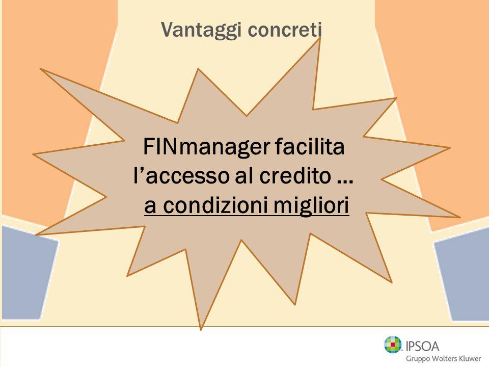 FINmanager facilita l'accesso al credito … a condizioni migliori Vantaggi concreti
