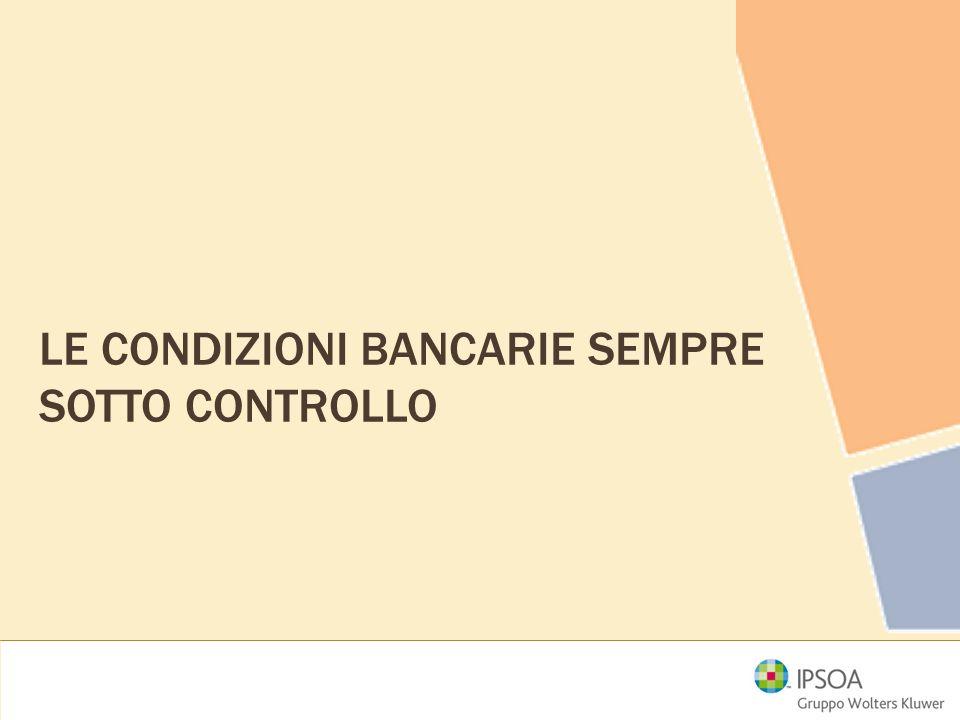 L'anagrafica completa delle condizioni bancarie Inserimento delle condizioni bancarie concordate con i singoli istituti di credito: spese, commissioni, tassi di interesse, giorni di valuta.