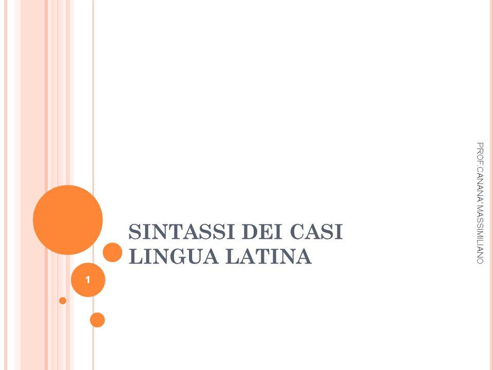 SINTASSI DEI CASI LINGUA LATINA PROF.CANANA' MASSIMILIANO 1