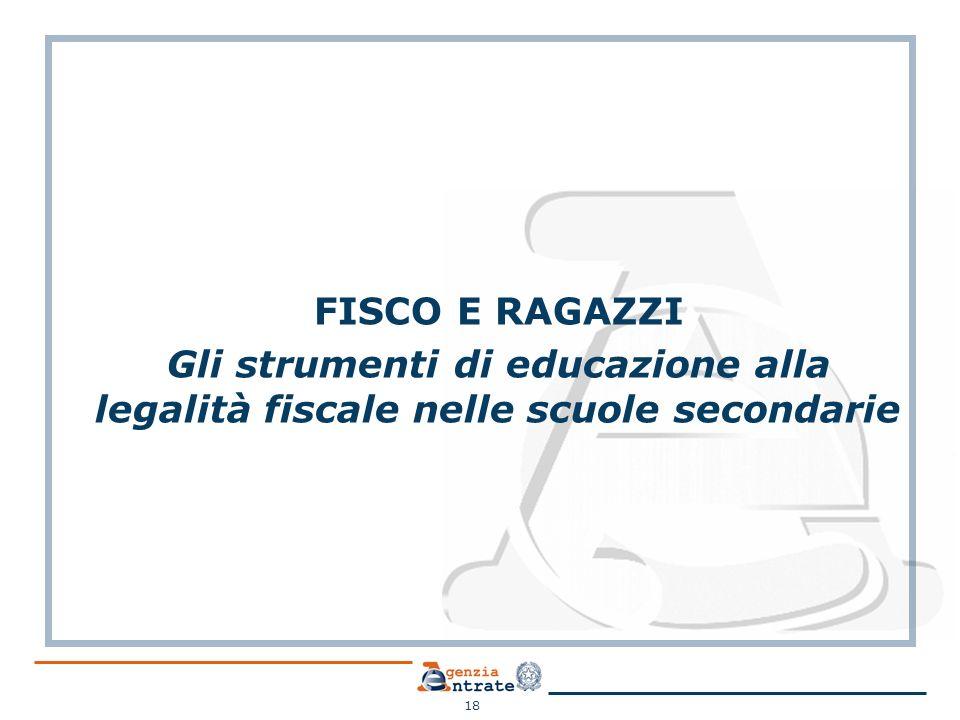 FISCO E RAGAZZI Gli strumenti di educazione alla legalità fiscale nelle scuole secondarie 18
