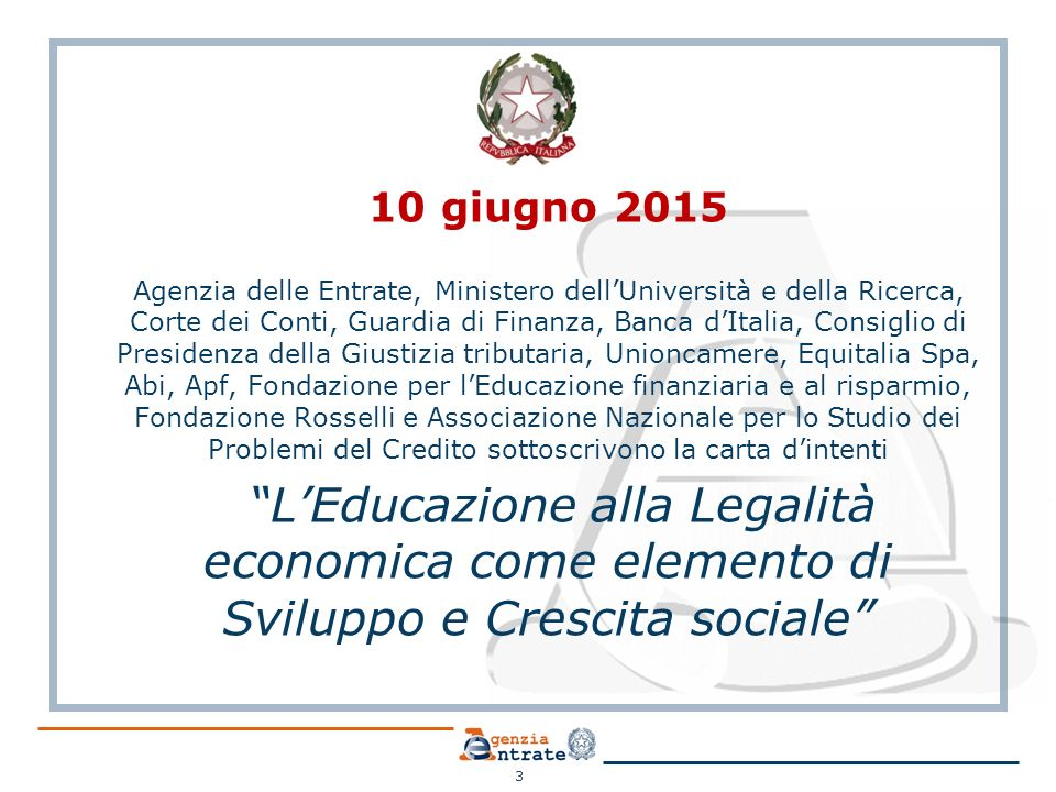 Progetto Fisco e scuola in Emilia-Romagna Il 9 gennaio 2014 la Direzione regionale Emilia-Romagna ha rinnovato il Protocollo d'intesa con l'Ufficio Scolastico regionale per diffondere il tema della legalità e la conoscenza della materia fiscale Il protocollo d'intesa regionale