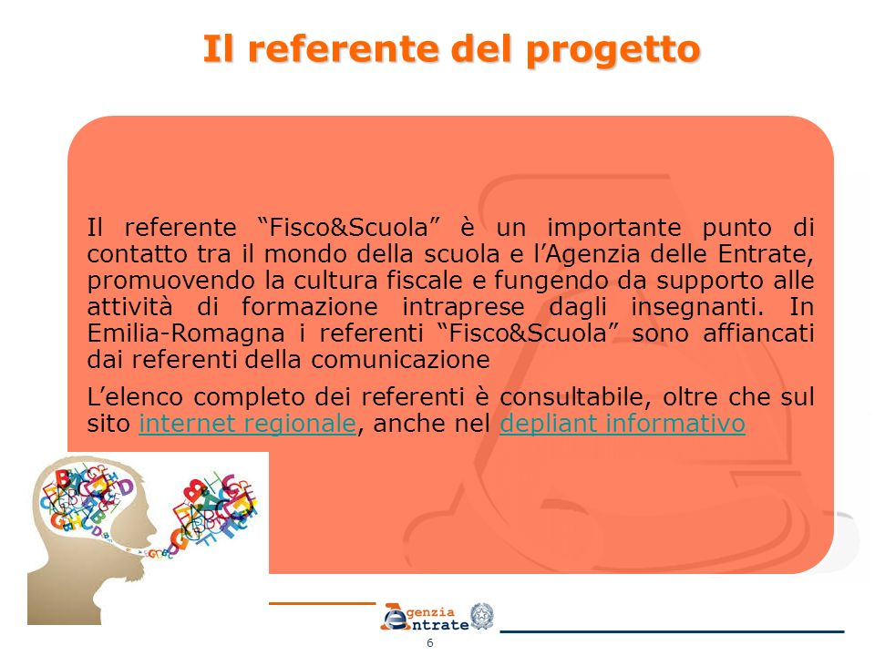 """6 Il referente """"Fisco&Scuola"""" è un importante punto di contatto tra il mondo della scuola e l'Agenzia delle Entrate, promuovendo la cultura fiscale e"""