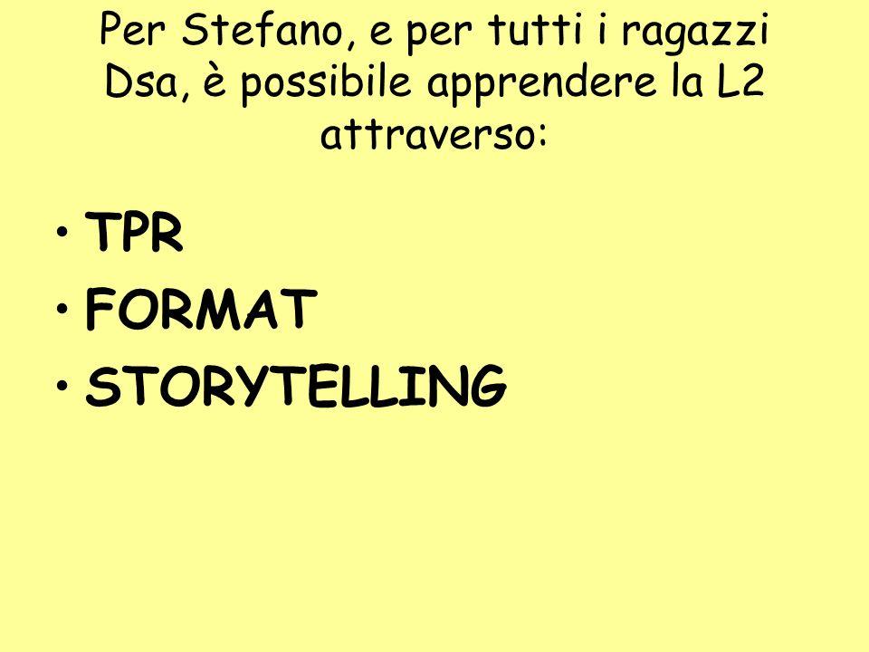Per Stefano, e per tutti i ragazzi Dsa, è possibile apprendere la L2 attraverso: TPR FORMAT STORYTELLING