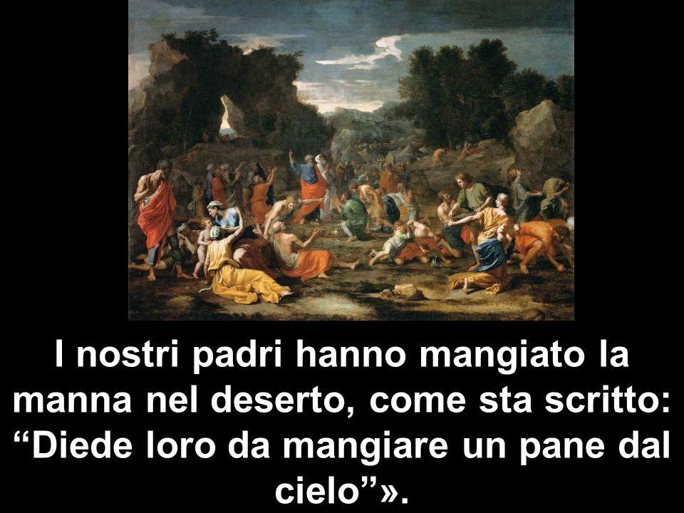 I nostri padri hanno mangiato la manna nel deserto, come sta scritto: Diede loro da mangiare un pane dal cielo ».
