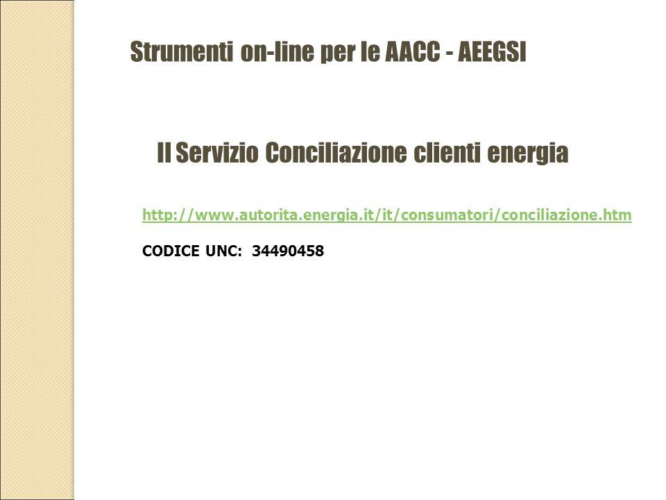 Strumenti on-line per le AACC - AEEGSI Il Servizio Conciliazione clienti energia http://www.autorita.energia.it/it/consumatori/conciliazione.htm CODICE UNC: 34490458
