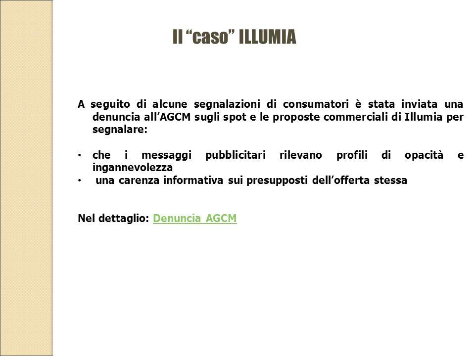 A seguito di alcune segnalazioni di consumatori è stata inviata una denuncia all'AGCM sugli spot e le proposte commerciali di Illumia per segnalare: c