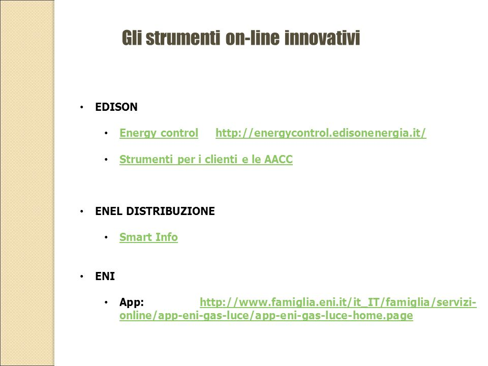 Gli strumenti on-line innovativi EDISON Energy control http://energycontrol.edisonenergia.it/ Energy controlhttp://energycontrol.edisonenergia.it/ Str