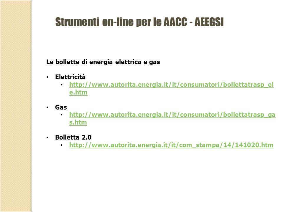Strumenti on-line per le AACC - AEEGSI Le bollette di energia elettrica e gas Elettricità http://www.autorita.energia.it/it/consumatori/bollettatrasp_