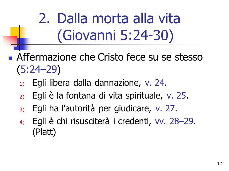 12 Affermazione che Cristo fece su se stesso (5:24–29) 1) Egli libera dalla dannazione, v. 24. 2) Egli è la fontana di vita spirituale, v. 25. 3) Egli