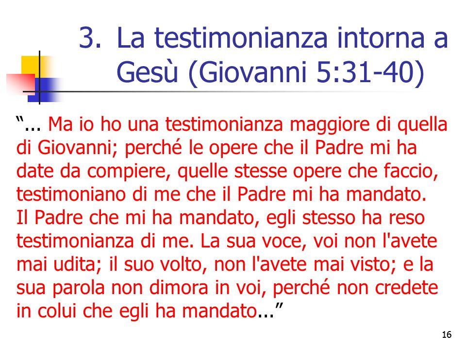 """""""... Ma io ho una testimonianza maggiore di quella di Giovanni; perché le opere che il Padre mi ha date da compiere, quelle stesse opere che faccio, t"""