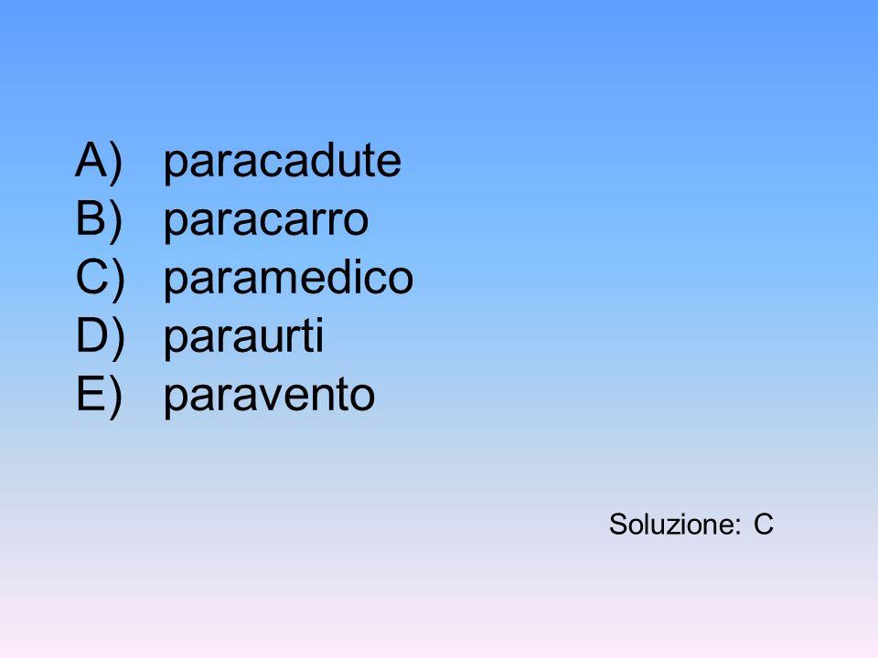 A)paracadute B)paracarro C)paramedico D)paraurti E)paravento Soluzione: C