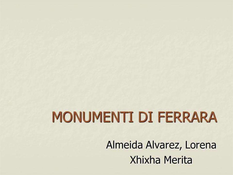 MONUMENTI DI FERRARA Almeida Alvarez, Lorena Xhixha Merita