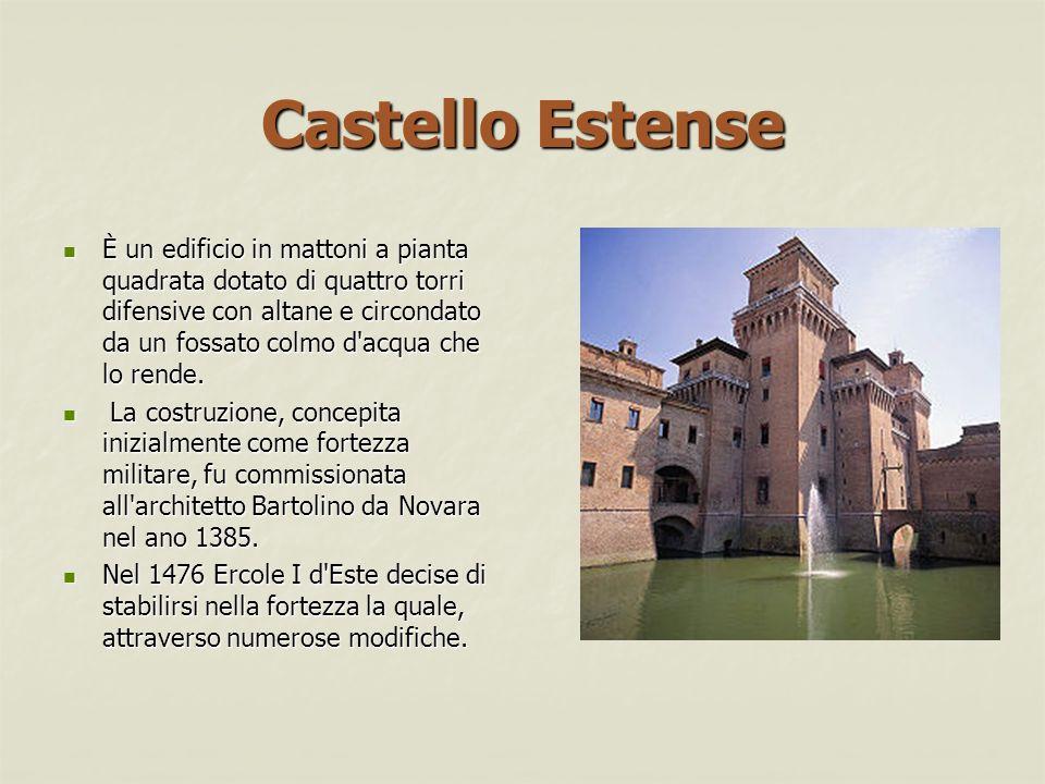 Castello Estense È un edificio in mattoni a pianta quadrata dotato di quattro torri difensive con altane e circondato da un fossato colmo d acqua che lo rende.