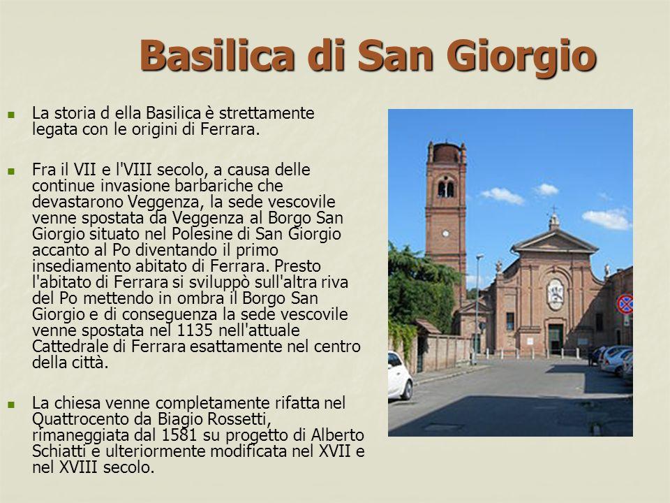 Basilica di San Giorgio La storia d ella Basilica è strettamente legata con le origini di Ferrara.
