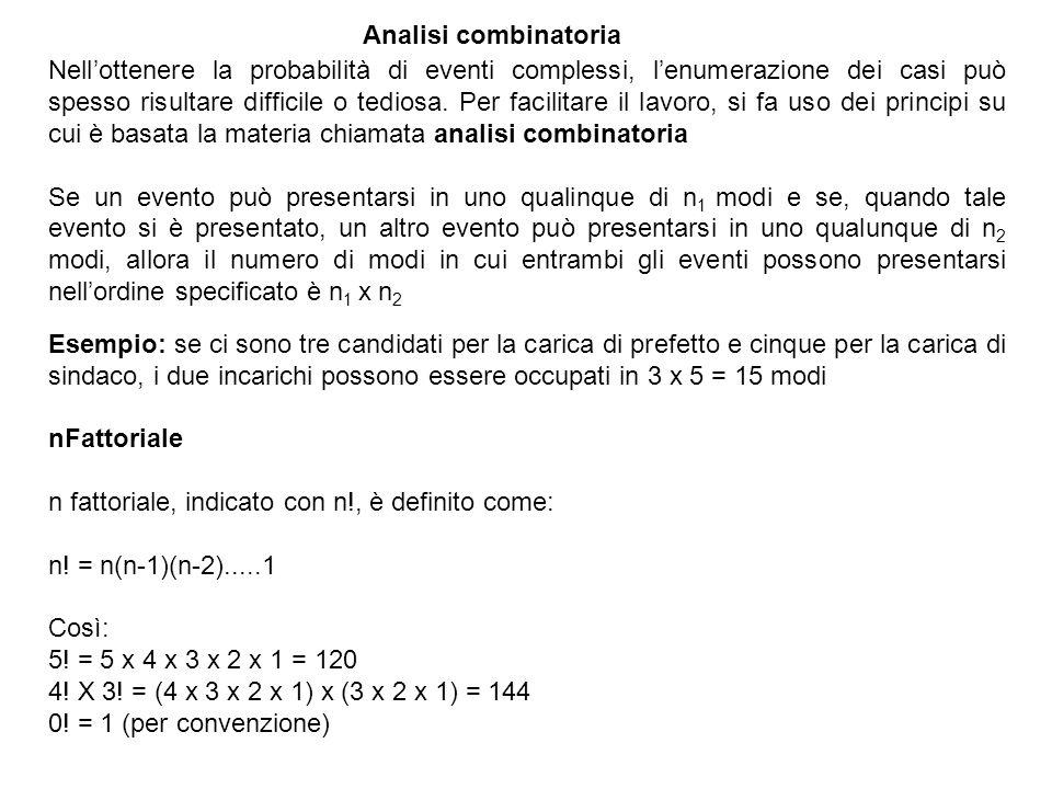 Analisi combinatoria Nell'ottenere la probabilità di eventi complessi, l'enumerazione dei casi può spesso risultare difficile o tediosa.
