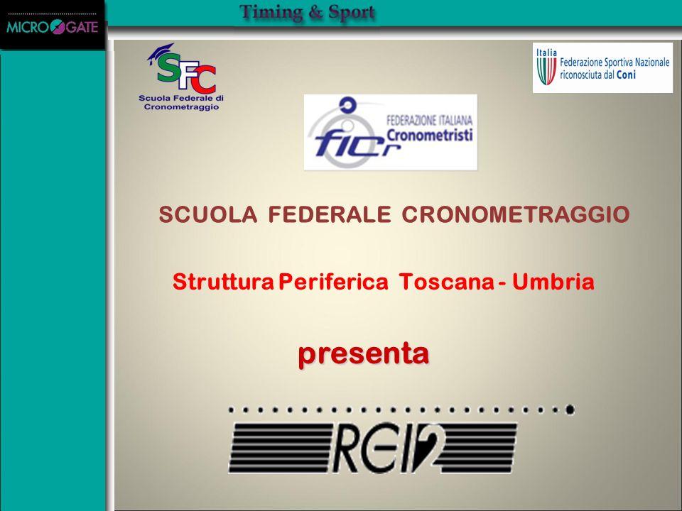 presenta SCUOLA FEDERALE CRONOMETRAGGIO Struttura Periferica Toscana - Umbria