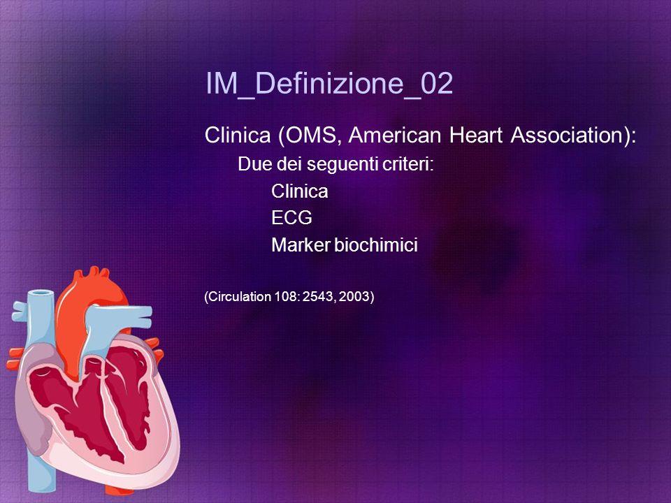 IM_Definizione_02 Clinica (OMS, American Heart Association): Due dei seguenti criteri: Clinica ECG Marker biochimici (Circulation 108: 2543, 2003)