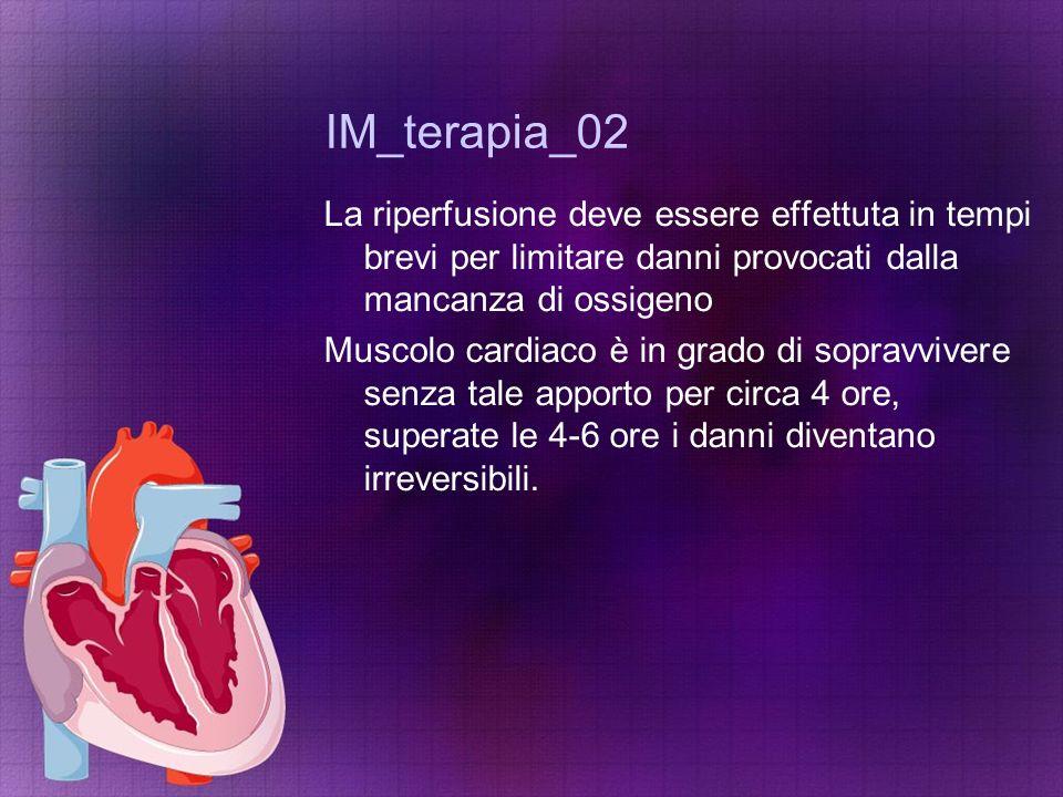IM_terapia_02 La riperfusione deve essere effettuta in tempi brevi per limitare danni provocati dalla mancanza di ossigeno Muscolo cardiaco è in grado