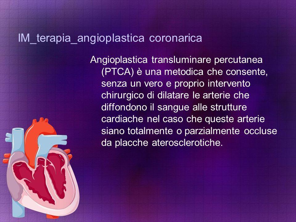 IM_terapia_angioplastica coronarica Angioplastica transluminare percutanea (PTCA) è una metodica che consente, senza un vero e proprio intervento chir