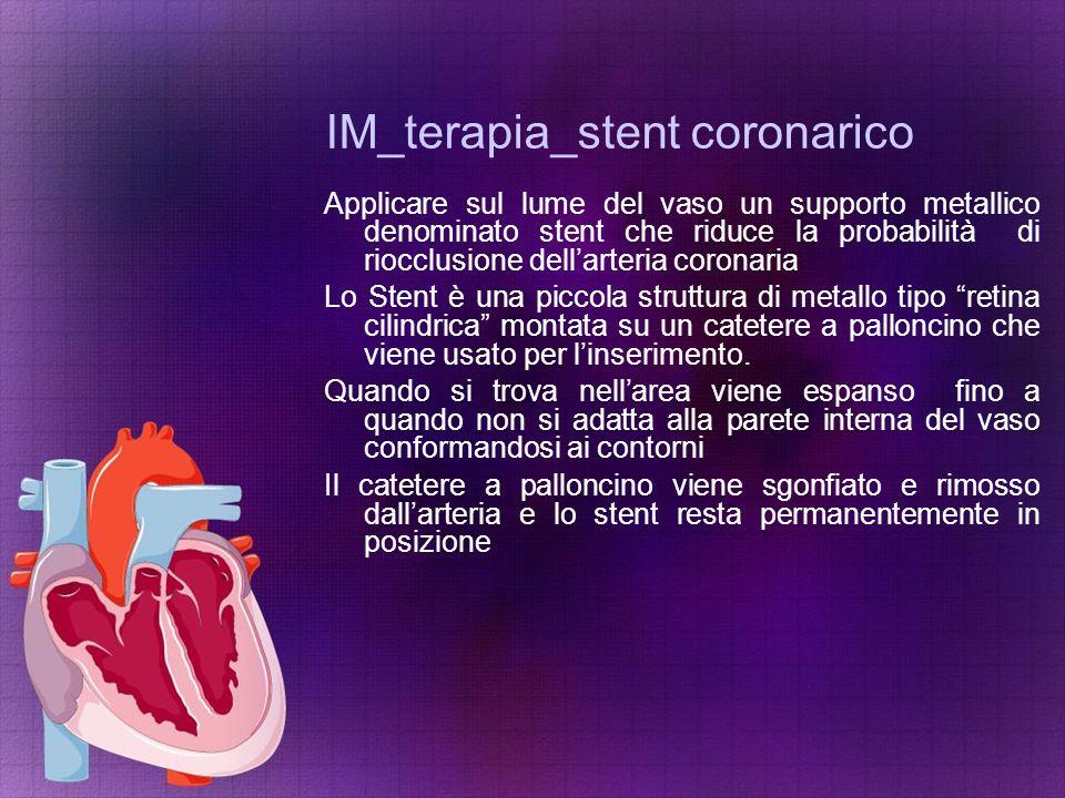 IM_terapia_stent coronarico Applicare sul lume del vaso un supporto metallico denominato stent che riduce la probabilità di riocclusione dell'arteria