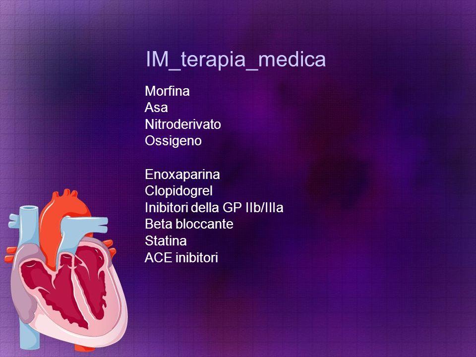 IM_terapia_medica Morfina Asa Nitroderivato Ossigeno Enoxaparina Clopidogrel Inibitori della GP IIb/IIIa Beta bloccante Statina ACE inibitori